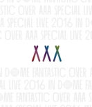 AAA Special Live 2016 in Dome -FANTASTIC OVER-(Blu-ray/スマプラ対応)
