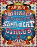 angelaのミュージック・ワンダー★特大サーカス in 日本武道館 〜僕等は目指したShangri-La〜(Blu-ray+CD)