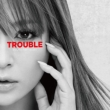 TROUBLE (A)
