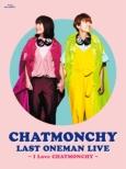 CHATMONCHY LAST ONEMAN LIVE 〜I Love CHATMONCHY〜 (Blu-ray)