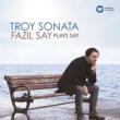 Troy Sonata-fazil Say Plays Say