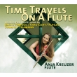 Time Travels on a Flute〜無伴奏フルート作品集 アニヤ・クロイツァー