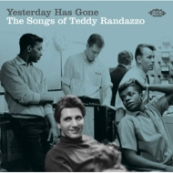 Yesterday Has Gone: Songs Of Teddy Randazzo