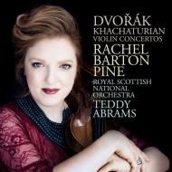 ドヴォルザーク:ヴァイオリン協奏曲、ハチャトゥリアン:ヴァイオリン協奏曲 レイチェル・バートン・パイン、テディ・アブラムス&スコティッシュ・ナショナル管弦楽団