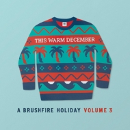 This Warm December, A Brushfire Holiday Vol.3