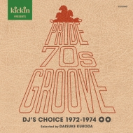 Kickin Presents Pride 70s Groove Dj's Choice 1972-1974