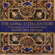 『長い17世紀〜初期鍵盤音楽の宝庫』 ダニエル=ベン・ピエナール(ピアノ)(2CD)