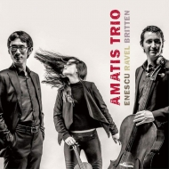 エネスコ:ピアノ三重奏曲第1番、ラヴェル:ピアノ三重奏曲、ブリテン:序奏とアレグロ アマティス・トリオ