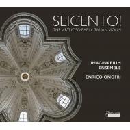 Seicento!〜17世紀イタリアの技巧的ヴァイオリン作品集 エンリコ・オノフリ、イマジナリウム・アンサンブル