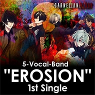 "5-Vocal-Band""EROSION""1st Single from CARNELIAN BLOOD"