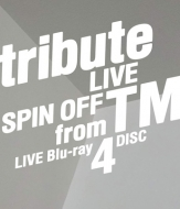 tribute LIVE SPIN OFF from TM LIVE Blu-ray