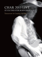 """CHAR 2013 LIVE at EX-THEATER ROPPONGI """"TOMORROW IS COMING FOR ME""""(Blu-ray)"""