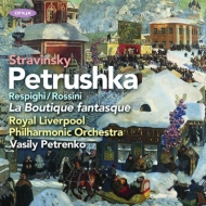 Stravinsky Petrushka, Respighi La boutique fantasque : Vasily Petrenko / Royal Liverpool Philharmonic