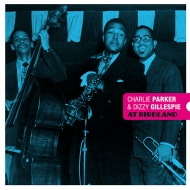 Charlie Parker And Dizzy Gillespie At Birdland (カラーヴァイナル仕様/180グラム重量盤レコード/Bird' s Nest )