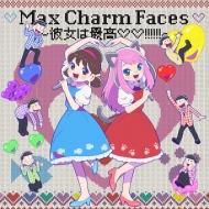 Max Charm Faces 〜彼女は最高 !!!!!!〜