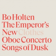 ホルテン、ボー(1948-)/The Emperor's New Clothes: Bo Holten / Odense So Knudsen Henning-jensen +oboe Concert