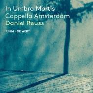 In Umbra Mortis (Rihm & de Wert): Daniel Reuss / Cappella Amsterdam