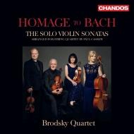 バッハへのオマージュ〜無伴奏ヴァイオリンのためのソナタ 全曲(弦楽四重奏版) ブロドスキー四重奏団