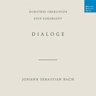 『バッハ:ディアローグ(対話)』 ドロテー・オベルリンガー、エディン・カラマーゾフ