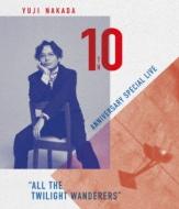 "YUJI NAKADA -10TH ANNIVERSARY SPECIAL LIVE ""ALL THE TWILIGHT WANDERERS""(Blu-ray)"