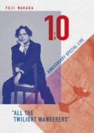 "YUJI NAKADA -10TH ANNIVERSARY SPECIAL LIVE ""ALL THE TWILIGHT WANDERERS"