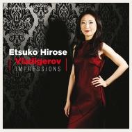ピアノ作品集〜10の印象、ブルガリア組曲、前奏曲 広瀬悦子
