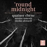 ラウンド・ミッドナイト〜デュティユー:夜はかくの如し、シェーンベルク:浄められた夜、他 エベーヌ四重奏団、アントワン・タメスティ、ニコラ・アルトシュテット