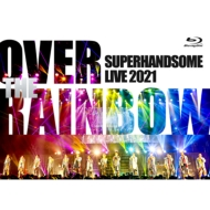SUPER HANDSOME LIVE2021 OVER THE RAINBOW