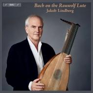 ラウヴォルフ・リュートで弾くバッハ〜無伴奏チェロ組曲第1番、シャコンヌ、他 ヤコブ・リンドベルイ(リュート)