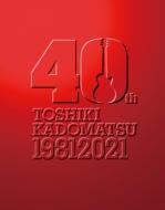 TOSHIKI KADOMATSU 40th Anniversary Live 【初回生産限定盤】(+Blu-ray)