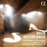 『Bach before Bach〜バッハへ至る、ドイツ・ヴァイオリン芸術の道』 シュシャーヌ・シラノシアン、レオナルド・ガルシア・アラルコン、B.マーテー(日本語解説付)