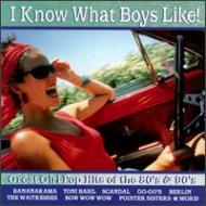 I Know What Boys Like -Greatgirl Pop Hits Of The 80s And 90s