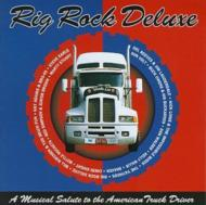Rig Rock Deluxe -A Musical Salute To The Truck Driver