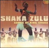 Shaka Zulu -Songs Of King Shaka
