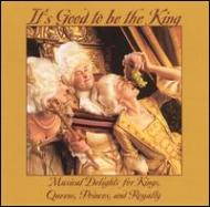 It's Good To Be The King-musical Delights For Kings, Queens, Princes & Roy