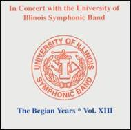 University Of Illinois Symphonic Band The Begian Years Vol.13