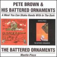 Pete Brown & His Battered Ornaments/Meal You Can Shake Hands Within The Dark / Mantle Piece