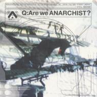 Q:Are we ANARCHIST?