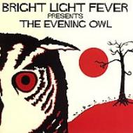 Bright Light Fever Presents: The Evening Owl