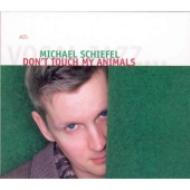 Michael Schiefel/Don't Touch My Animals