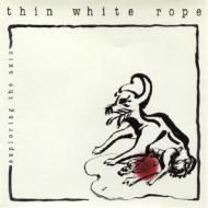 Thin White Rope/Exploring The Axis