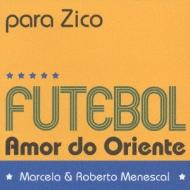Amor Do Oriente: Zico Japan: 日本への想い: ジーコに捧ぐ