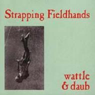 Strapping Fieldhands/Wattle & Daub