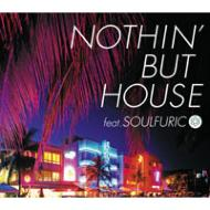 Nothin' But House Feat.Soulfuric