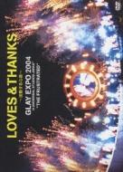 "LOVES&THANKS〜波動する心音〜GLAY EXPO 2004 in UNIVERSAL STUDIOS JAPAN ""THE FRUSTRATED"