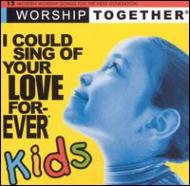I Could Sing Of Your Love Forever Kids