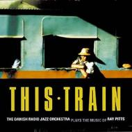 Plays The Music Of Ray Pitts-this-train