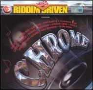 Chrome -Riddim Driven
