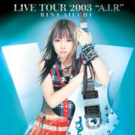 "RINA AIUCHI LIVE TOUR 2003""A.I.R"""