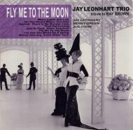 Jay Leonhart Trio: Fly Me to the Moon: Tribute to Ray Brown